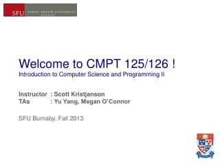 Welcome to CMPT 125/126 ! Introduction to Computer Science and Programming II