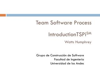 Team Software Process IntroductionTSPi SM  Watts Humphrey