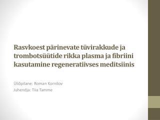 Üliõpilane: Roman Kornilov  Juhendja: Tiia Tamme