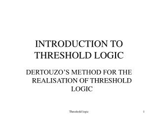 INTRODUCTION TO THRESHOLD LOGIC