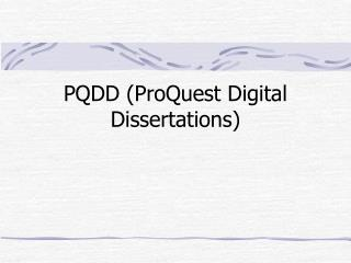 PQDD (ProQuest Digital Dissertations)