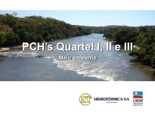 PCH's Quartel I, II e III Meio ambiente