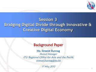 Session 3 Bridging Digital Divide through Innovative & Creative Digital Economy