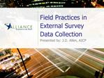 Field Practices in External Survey Data Collection Presented by: J.D. Allen, AICP