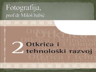Fotografija,  prof dr Miloš babić