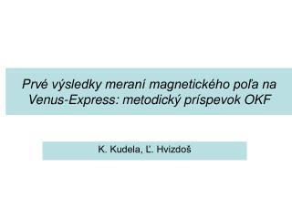 Prv é výsledky meraní magnetického poľa na Venus-Express: metodický príspevok OKF