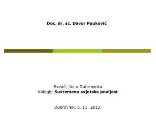 Sveučilište u Dubrovniku Kolegij:  Suvremena svjetska povijest Dubrovnik, 5. 11. 2013.