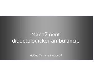 Manažment diabetologickej ambulancie MUDr. Tatiana Kupcová