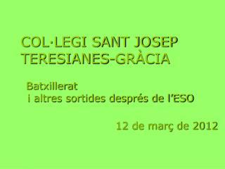 COL·LEGI SANT JOSEP TERESIANES-GRÀCIA Batxillerat    i altres sortides després de l'ESO