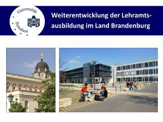 Weiterentwicklung der Lehramts- ausbildung  im Land Brandenburg