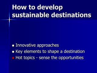 How  to  develop sustainable  destinations