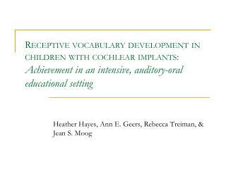Heather Hayes, Ann E. Geers, Rebecca Treiman, & Jean S. Moog