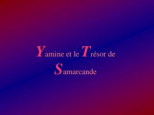 Y amine et le  T résor de  S amarcande
