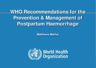 WHO Recommendations for the Prevention & Management of Postpartum Haemorrhage Matthews Mathai