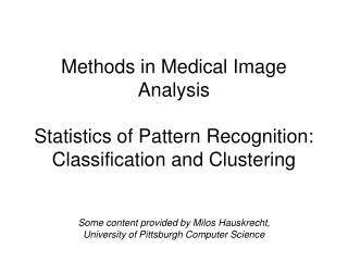 Methods in Medical Image Analysis   Statistics of Pattern Recognition: Classification and Clustering