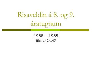 Risaveldin á 8. og 9. áratugnum