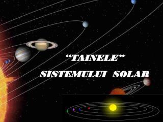 """ TAINELE "" SISTEMUL UI   SOLA R"