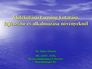 Molekul á ris farming kutat á sa, fejleszt é se  é s alkalmaz á sa n ö v é nyekn é l
