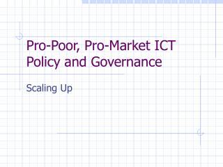 Pro-Poor, Pro-Market ICT Policy and Governance