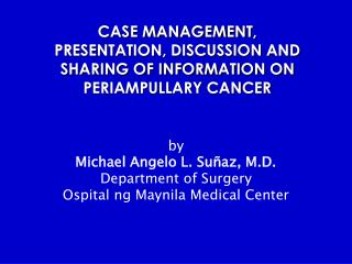 CASE MANAGEMENT, PRESENTATION, DISCUSSION AND SHARING OF INFORMATION ON PERIAMPULLARY CANCER