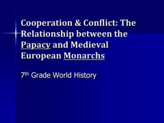 Cooperation & Conflict: The Relationship between the  Papacy  and Medieval European  Monarchs
