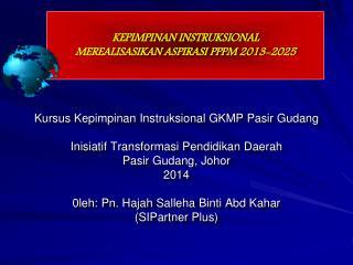 KEPIMPINAN INSTRUKSIONAL  MEREALISASIKAN ASPIRASI PPPM 2013-2025