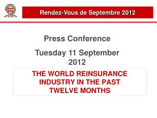 THE WORLD REINSURANCE INDUSTRY IN THE PAST TWELVE MONTHS