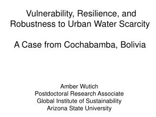 Vulnerability, Resilience, and Robustness to Urban Water Scarcity A Case from Cochabamba, Bolivia