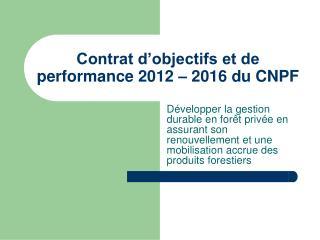 Contrat d'objectifs et de performance 2012 – 2016 du CNPF