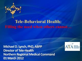 Tele-Behavioral Health:   Filling the need when others cannot�