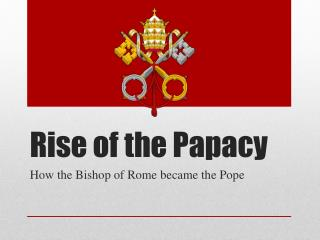 Rise of the Papacy