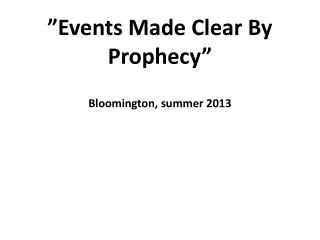 """"""" Events Made Clear  By  Prophecy """" Bloomington, summer 2013"""