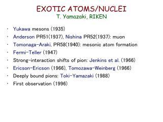EXOTIC ATOMS/NUCLEI T. Yamazaki, RIKEN