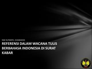 DWI SUTANTO, 2150402035 REFERENSI DALAM WACANA TULIS BERBAHASA INDONESIA DI SURAT KABAR