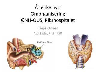 Å tenke nytt Omorganisering ØNH-OUS,  Rikshospitalet