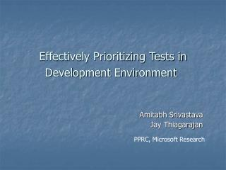 Effectively Prioritizing Tests in Development Environment