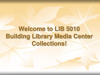Welcome to LIB 5010 Building Library Media Center Collections!