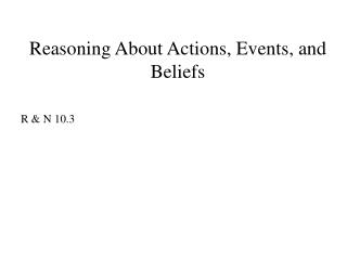 Reasoning About Actions, Events, and Beliefs