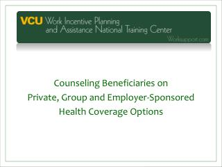 Counseling Beneficiaries on Private, Group and Employer-Sponsored  Health Coverage Options