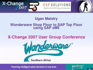 Ugan Maistry Wonderware Shop Floor to SAP Top Floor using SAP xMII