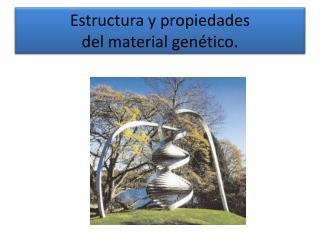 Estructura y propiedades del material genético .