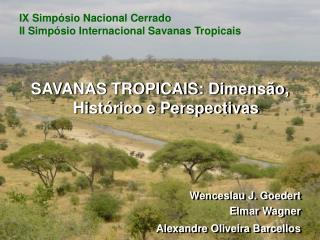 SAVANAS TROPICAIS: Dimensão, Histórico e Perspectivas Wenceslau J. Goedert Elmar Wagner