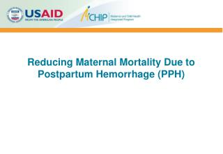 Reducing Maternal Mortality Due to Postpartum Hemorrhage (PPH)