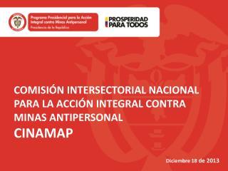 COMISIÓN INTERSECTORIAL NACIONAL PARA LA ACCIÓN INTEGRAL CONTRA MINAS ANTIPERSONAL  CINAMAP