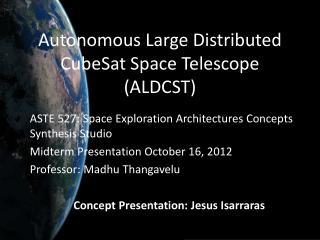 Autonomous Large Distributed CubeSat Space Telescope (ALDCST)