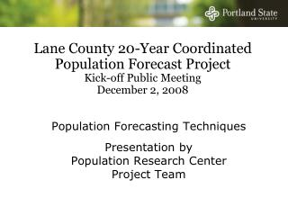 Population Forecasting Techniques Presentation by  Population Research Center  Project Team