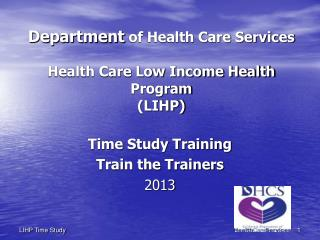 Department  of Health Care Services Health Care Low Income Health Program  (LIHP)