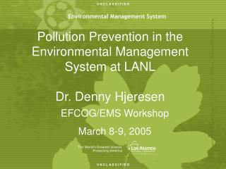 Pollution Prevention in the Environmental Management System at LANL Dr. Denny Hjeresen
