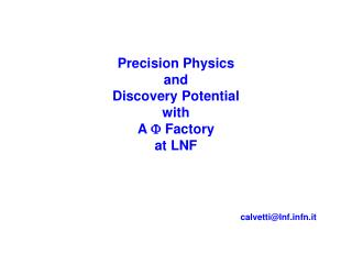 Precision Physics  and Discovery Potential with A  F  Factory at LNF