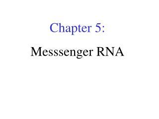 Chapter 5: Messsenger RNA